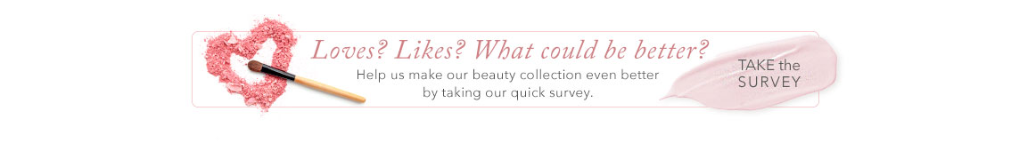 Loves? likes? Let us know- take our survey