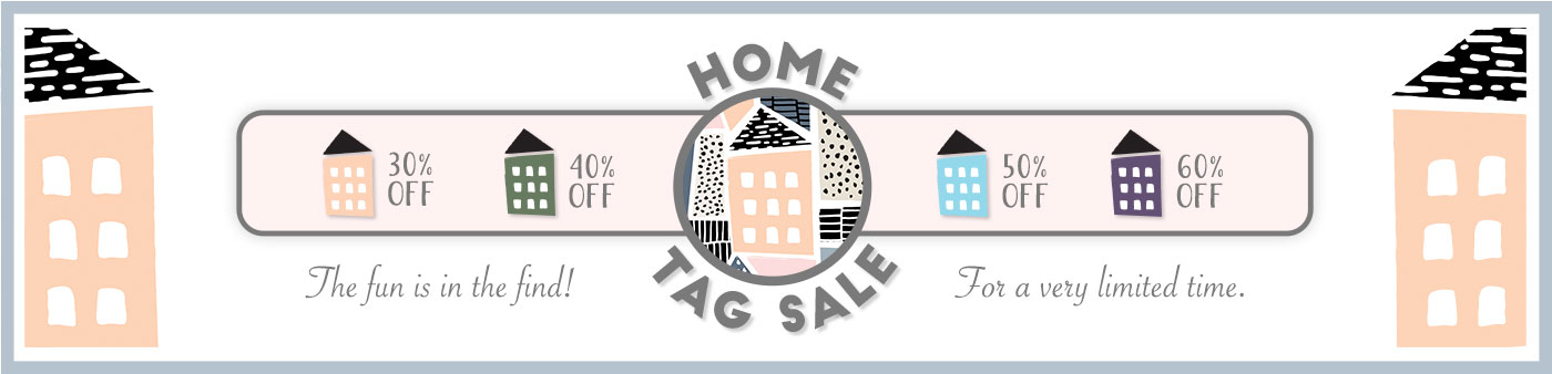 Home Tag Sale - The fun is in the find! For a very limited time!