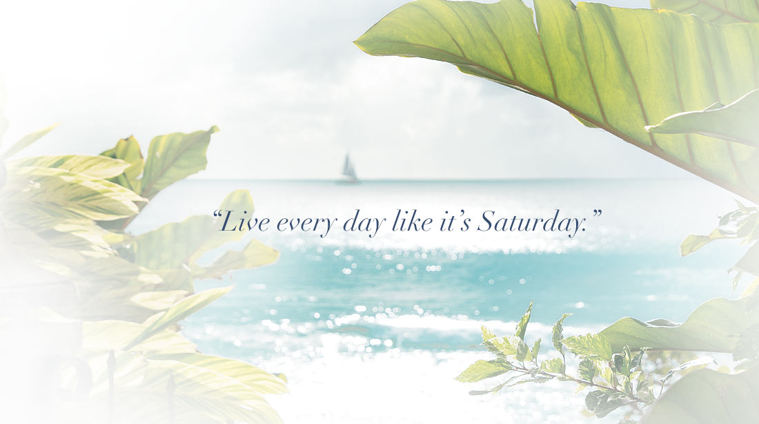Live every day like it's Saturday
